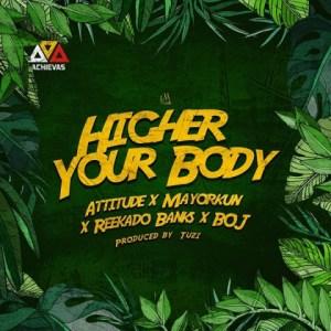Attitude - Higher Your Body Ft. Mayorkun, Reekado Banks, BOJ